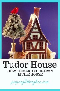 Tudor House pattern, template, instructions, how to make, DIY #putz house #christmas house #christmas village