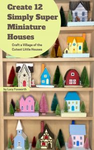 Create 12 Simply Super Miniature Houses digital craft book