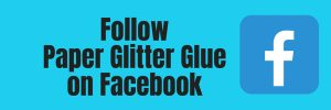Follow Paper Glitter Glue on Facebook