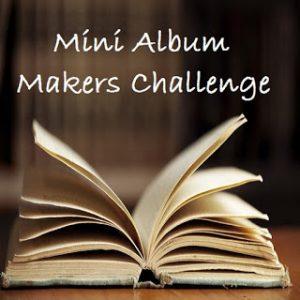 Mini Album Makers Challenge