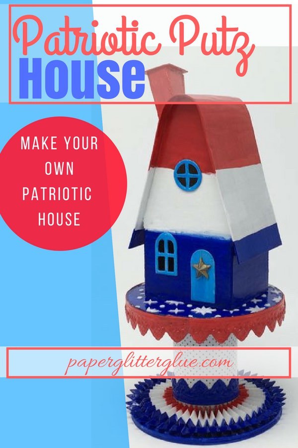 Patriotic Putz House Pattern | Putz house template | Fourth of July Glitter House | Independence Day Putz House | #putzhouse | #glitterhouse