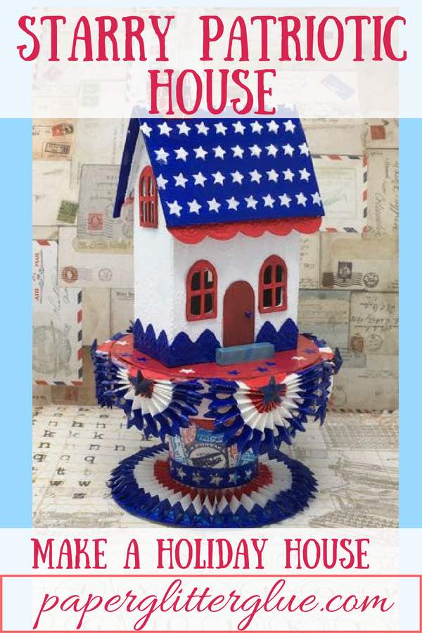 Starry Patriotic house - a paper based house decorated for Independence Day with red, white, and blue bunting. #putzhouse #howtomakeputzhouse #holidaypaperhouse
